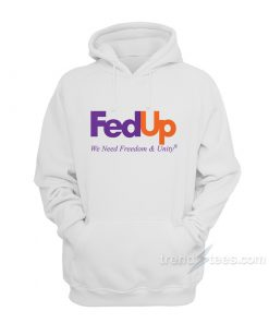 Fed Up We Need Freedom And Unity Hoodie
