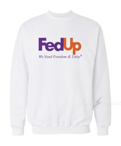 Fed Up We Need Freedom And Unity Sweatshirt