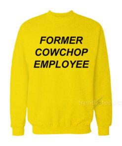 Former Cow Chop Employee Sweatshirt