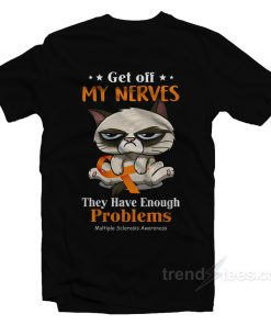 Grumpy Cat Get Off My Nerves They Have Enough Problems T-Shirt