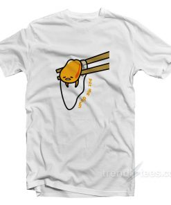 Gudetama Put Me Down T-Shirt