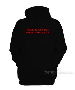HELL WAS FULL SO I CAME BACK Hoodie