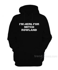 I'm Here For Mitch Rowland Hoodie