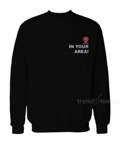In Your Area Sweatshirt
