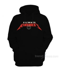 Kill 'EM With Kindness Hoodie