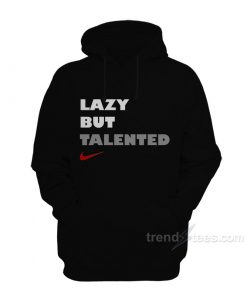 Lazy But Talented Hoodie