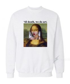 Mona Lisa Til Death We Do Art Sweatshirt