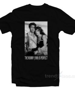 The Mummy 1999 Is Perfect T-Shirt