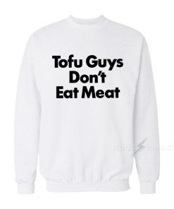 Harry Styles Tofu Guys Don't Eat Meat Sweatshirt