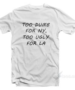 Too Dumb for NY Too Ugly for LA 1 247x296 - HOME 2