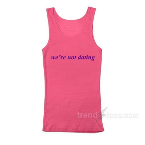 We're Not Dating Tank Top