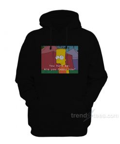The Simpsons You Hurt Me Are You Happy Now Hoodie