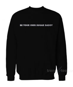 Be Your Own Sugar Daddy Sweatshirt
