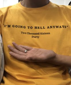 I'm Going To Hell Anyways T-Shirt