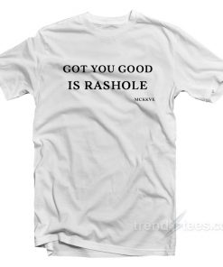 Got You Good Is Rashole T-Shirt