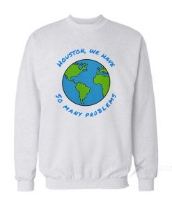 Houston We Have So Many Problems Sweatshirt