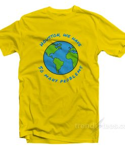 Houston We Have So Many Problems T-Shirt