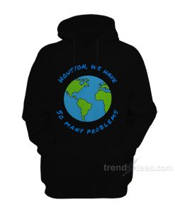 Houston We Have So Many Problems Hoodie