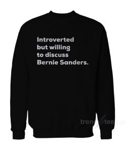 Introverted But Willing To Discuss Bernie Sanders