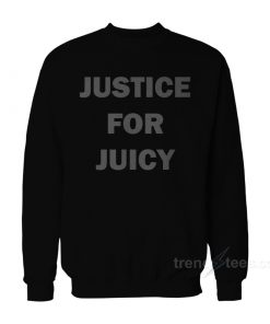 Justice For Juicy Sweatshirt