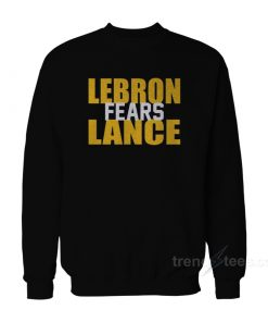 Lebron James Fears Lance Sweatshirt