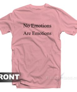 No Emotions Are Emotions Don't Be Mad