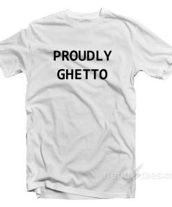 Proudly Ghetto T-Shirt