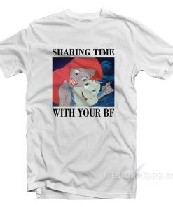 Sharing Time With Your BF T-Shirt
