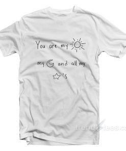 You Are My Sun My Moon And All My Stars T-Shirt