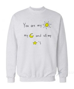 You Are My Sun My Moon And All My Stars Sweatshirt