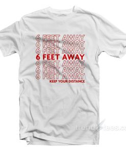 6 Feet Away Keep Your Ditance T-Shirt