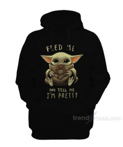 Baby Yoda Feed Me And Tell Me I'm Pretty Hoodie