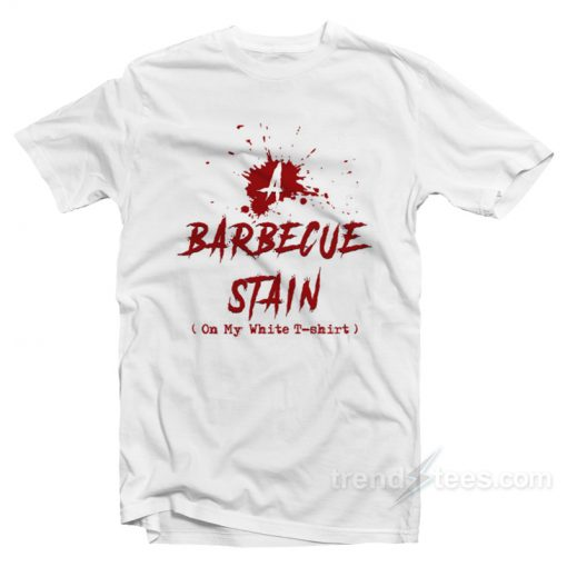 Barbeque Stain On My White T-Shirt