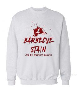 Barbeque Stain On My White Sweatshirt