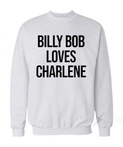 Billy Bob Loves Charlene Sweatshirt