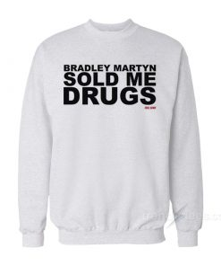 Bradley Martyn Sold Me Drugs Sweatshirt