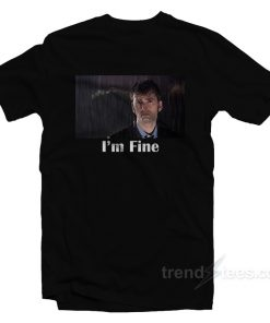 Doctor Who I'm Fine T-Shirt