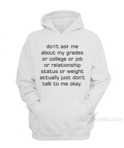Don't Ask Me Actually Don't Talk To Me Okay Hoodie