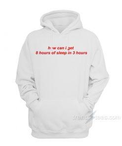 How Can I Get 8 Hours Of Sleep In 3 Hours Hoodie
