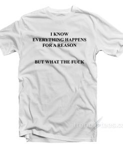 I Know Everything Happens For A Reason T-Shirt