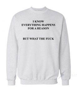 I Know Everything Happens For A Reason Sweatshirt