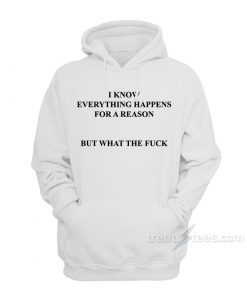 I Know Everything Happens For A Reason Hoodie