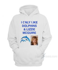 I Only Like Dolphins And Lizzie McGuire Hoodie