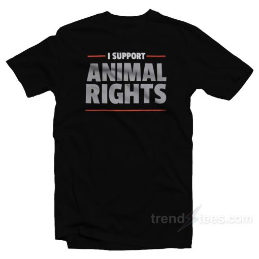 I Support Animal Rights T-Shirt