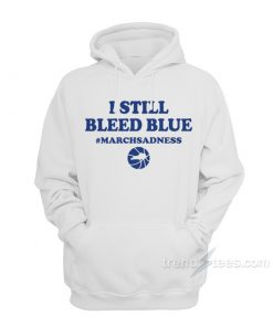 I Still Bleed Blue March Sadness Hoodie