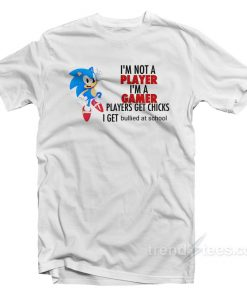 I'm Not A Player I'm A Gamer Sonic T-Shirt