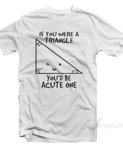 If You Were A Triangle Youd Be Acute One 1 247x296 - HOME 2