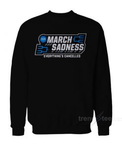 March Sadness Everything Is Cancelled Sweatshirt