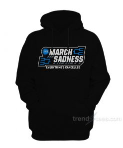 March Sadness Everything Is Cancelled Hoodie