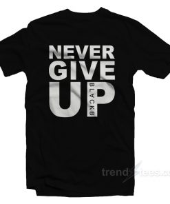 Never Give Up BlackB T-Shirt